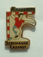Pin's HANDBALL - SEREMANGE ERZANGE - Pallamano