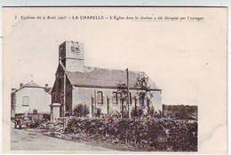 08. LA CHAPELLE . CYCLONE DU 9 Août 1905 . L'EGLISE DONT LE CLOCHER A ETE DECAPITE PAR L'OURAGAN - Autres Communes