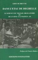 Dans L'étau De Degrelle - Le Service Du Travail Obligatoire Ou De L'usine à La Waffen-SS - Eddy De Bruyne - 1994 - Weltkrieg 1939-45