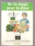 Scolaire Lecture De La Soupe Pour Le Dîner Collection JE LIS TOUT SEUL 1 ère Série N°4 Des Editions O.C.D.L.de 1972 - Books, Magazines, Comics