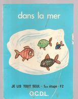 Scolaire Lecture Dans La Mer Collection JE LIS TOUT SEUL 1 ère étape N°F2 Des Editions O.C.D.L.de 1974 - Books, Magazines, Comics