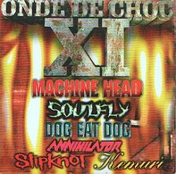 ONDE DE CHOC XI - CD - ROADRUNNER - MACHINE HEAD - SOULFLY - SLIPKNOT - ANNIHILATOR - KEMURI - DOG EAT DOG - Hard Rock & Metal