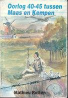 Oorlog 40-45 Tussen Maas En Kempen (Mathieu Rutten) - War 1939-45