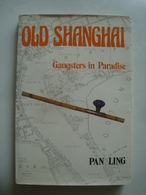 PAN LING - OLD SHANGHAI. GANGSTERS IN PARADISE - CHINA, HEINEMANN ASIA, 1984. - Histoire