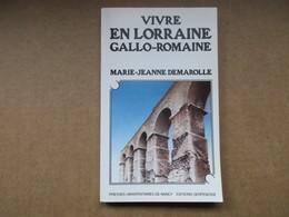 Vivre En Lorraine Gallo-Romaine (Marie-Jeanne Demarolle) éditions Presses Universitaires De Nancy De 1986 - Lorraine - Vosges