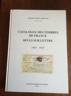 CATALOGUE DES TIMBRES DE FRANCE SEULS SUR LETTRE BAILLARGEAT ED. 1992 - Frankrijk