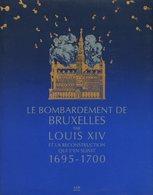 Le Bombardement De Bruxelles Par Louis XIV Et Sa Renconstruction 1695-1700 - Collectif - 1992 - Geschichte