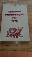 SEMANIE   PROUVENCAU PER   1975 ,,,,, ECRIT EN OCCITAN ET FRANCAIS,,,,tbe - Calendars