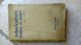 L' ARBORICULTURE FRUITIERE EN IMAGES - J. VERCIER -  (mauvais état) - LAROUSSE 1947 - Plantation Taille Maladies .. - Garden