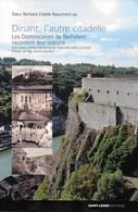 Dinant, L'autre Citadelle. Les Dominicaines De Bethléem Racontent Leur Histoire - Culture