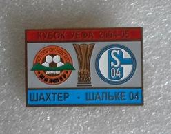 Badge Pin: UEFA CUP 2004-05  FC Shakhtar Donetsk Ukraine - FC Schalke 04  Germany - Football