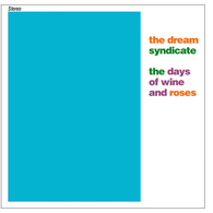 THE DREAM SYNDICATE - THE DAYS OF WINE AND ROSES - DIGITALY REMASTERED & EXPANDED - Rock