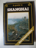 A GUIDE TO SHANGHAI. NEW REVISED EDITION - CHINA GUIDE SERIES, 1984. - Asia