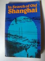 IN SEARCH OF OLD SHANGHAI - PAN LING - CHINA, JOINT PUBL. CO., 1983. - Exploration/Travel