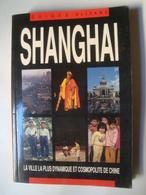 SHANGHAI. LA VILLE LA PLUS DYNAMIQUE ET COSMPOLITE DE CHINE- CHINA, GUIDES OLIZANE, 1989. - Exploration/Travel