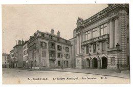 CPA   54    LUNEVILLE    THEATRE MUNICIPAL    RUE LORRAINE - Luneville