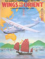 WINGS TO THE ORIENT PAN AMERICAN CLIPPER PLANES 1935 1945 AVIATION COMMERCIALE USA - Cultural