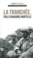 La Tranchée, Toile D'araignée Mortelle - Hugues Wenkin - 2018 - Guerre 1914-1918 - L'héroïsme Des Belges - Weltkrieg 1914-18