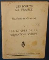 LES SCOUTS DE FRANCE.Réglement Général.IV.Les Etapes De La Formation Scoute.95 Pages.Format 160 X 115 - Scoutisme