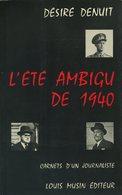 L'été Ambigu De 1940 - Carnets D'un Journaliste - Désire Denuit - 1978 - Belgique - Guerre - Weltkrieg 1939-45