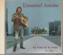 CD. ANTOINE. L'essentiel - 17 Titres - Au Bout De La Route Les îles ... - Hit-Compilations