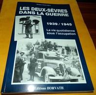 LIVRE : LES DEUX-SEVRES DANS LA GUERRE 1939/1945 LA VIE QUOTIDIENNE SOUS L'OCCUPATION DE MICHEL CHAUMET EDITION HORVATH - Livres
