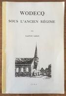 Ellezelles - Wodecq Sous L'ancien Régime - Gaston Leroy - Wodeke - Elzele - Culture