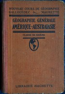 Gallouédec & Maurette - Géographie Générale - Amérique - Australasie - Librairie Hachette - ( 1931 ) . - Libri, Riviste, Fumetti
