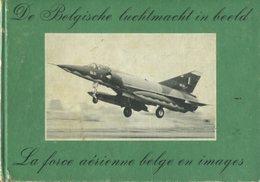 La Force Aérienne Belge En Images - De Belgische Luchtmacht In Beeld - 1977 - Armée Belge - Belgisch Leger - Geschichte