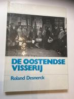 BOEK OOSTENDE OSTENDE  DE OOSTENDSE VISSERIJ ROLAND DESNERCK 1986 - Oostende