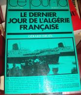 MILITARIA , GUERRE, Algérie ,  Le Dernier Jour De L' Algérie Française 1er Juillet 1962 , Gérard Israël - Storia