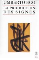 La Production Des Signes. Umberto Eco. Essais - Culture