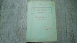 Châtel-guyon Six Ans De La Vie D'une Station Thermale 1902-1908 Angelby Guide Illustré Rare Santé Cure - Auvergne