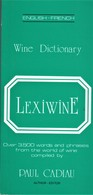 DICTIONNAIRE DU VIN - LEXIWINE  / LEXIVIN - Dictionnaire Anglais-français Et Français-anglais à Propos Du Vin - Cuisine, Plats Et Vins