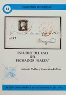 """Bibliografía. 2001. ESTUDIO DEL USO DEL FECHADOR """"BAEZA"""". Antonio Valdés Y González-Roldán. Cuadernos De Filatelia Nº14. - Spain"""