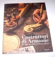 Musica Strumenti - Costruttori Di Armonie - Liuteria Materia Gesto 1^ Ed. 2013 - Musica & Strumenti