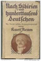 Nach Sibirien Mit Hunderttausend Deutschen - Vier Monate Russische Kriegsgefangenschaft Von Kurt Aram 1915 - Ullstein Kr - 5. Zeit Der Weltkriege