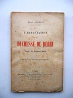 L'Arrestation De La Duchesse De Berry Henry Clement Albert Fontemoing Paris 1899 - Livres, BD, Revues
