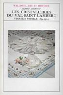 Les Cristalleries Du Val-saint-Lambert. A L'époque De L'Art Nouveau. Verrerie. Verre - Cultuur