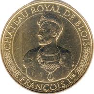 41 LOIR ET CHER CHÂTEAU ROYAL DE BLOIS FRANÇOIS 1er MÉDAILLE MONNAIE DE PARIS 2018 JETON TOKEN MEDALS COINS - Monnaie De Paris
