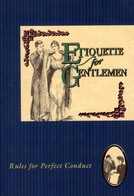 ETIQUETTE FOR GENTLEMAN. RULES FOR PERFECT CONDUCT - Cultural