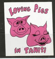 TAHITI. Loving Pigs In Tahiti !    Autocollant . Sticker - Autocollants