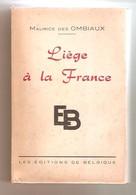 MAURICE Des OMBIAUX - Liège à La France- Les Editions De Belgique - Bxl, 1934 - Culture