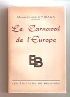 MAURICE Des OMBIAUX - Le Carnaval De L'Europe - Les Editions De Belgique - Bxl, 1938 - Culture