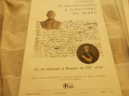 CAHIERS ARCHEOLOGIE HISTOIRE BERRY N° 113 LA VIE MUSICALE A BOURGES AU XIX EME  LOUIS LACOMBE LITZ.. - Centre - Val De Loire