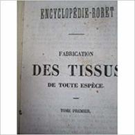 Encyclopédie-Roret : Nouveau Manuel De La Fabrication Des Tissus De Toute Espèce, F. Toustain, T. 1 . 1859 - Encyclopaedia