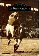 FOOTBALL - LA BERRICHONNE DE CHÂTEAUROUX Par Maurice CROZE - Books, Magazines, Comics