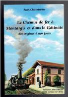 LE CHEMIN DE FER A MONTARGIS ET DANS LE GATINAIS DES ORIGINES A NOS JOURS 1989 JEAN CHAINTREAU TRAIN VAPEUR TRAMWAY - Chemin De Fer & Tramway