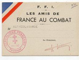 31 - Toulouse - Carte De F.F.I  - Les Amis De La FRANCE AU COMBAT Guerre De 1939/1945 - Documenti Storici
