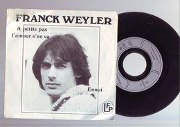 45 Tours Franck Weyler - A Petits Pas L'amour S'en Va / Ennui - Disco & Pop